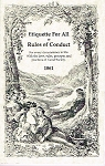Etiquette for All or Rules of Conduct. Orig. Published 1861