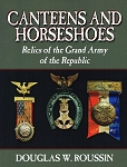 Canteens & Horseshoes. Relics of the Grand Army of the Republic. By Douglas Rouson